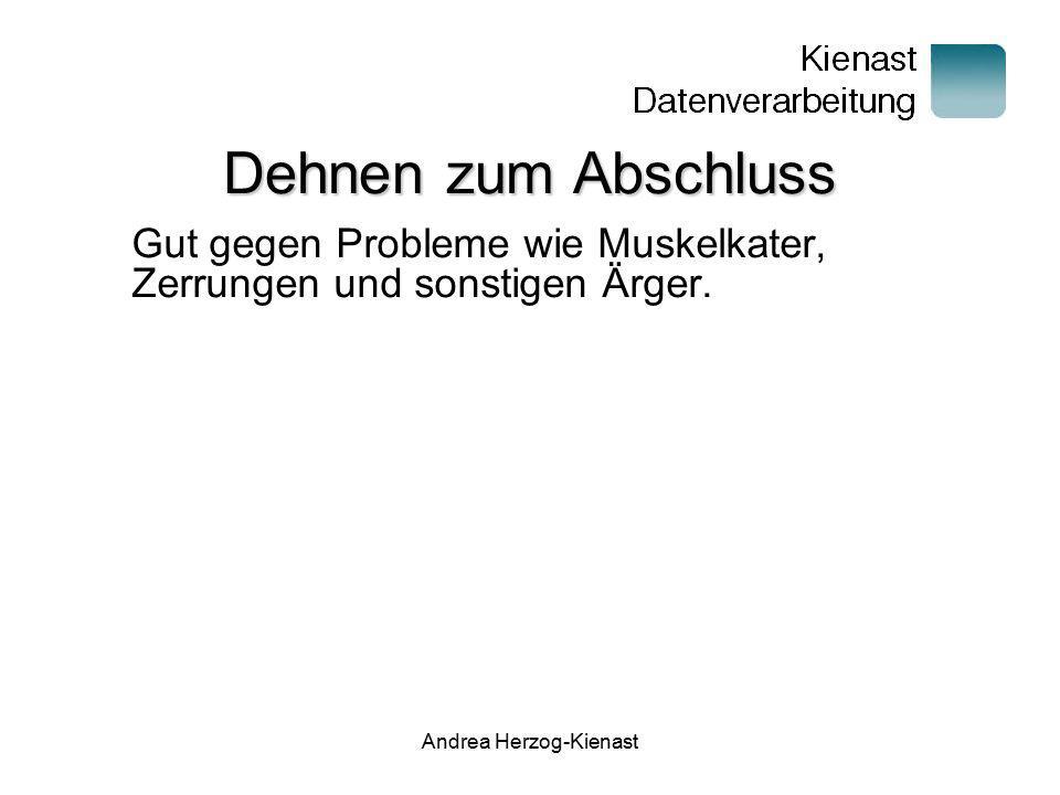 Andrea Herzog-Kienast Dehnen zum Abschluss Gut gegen Probleme wie Muskelkater, Zerrungen und sonstigen Ärger.