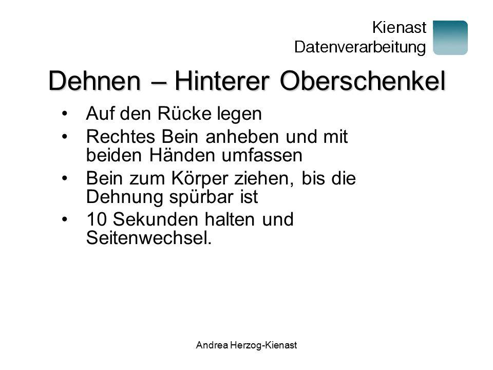 Andrea Herzog-Kienast Dehnen – Hinterer Oberschenkel Auf den Rücke legen Rechtes Bein anheben und mit beiden Händen umfassen Bein zum Körper ziehen, b