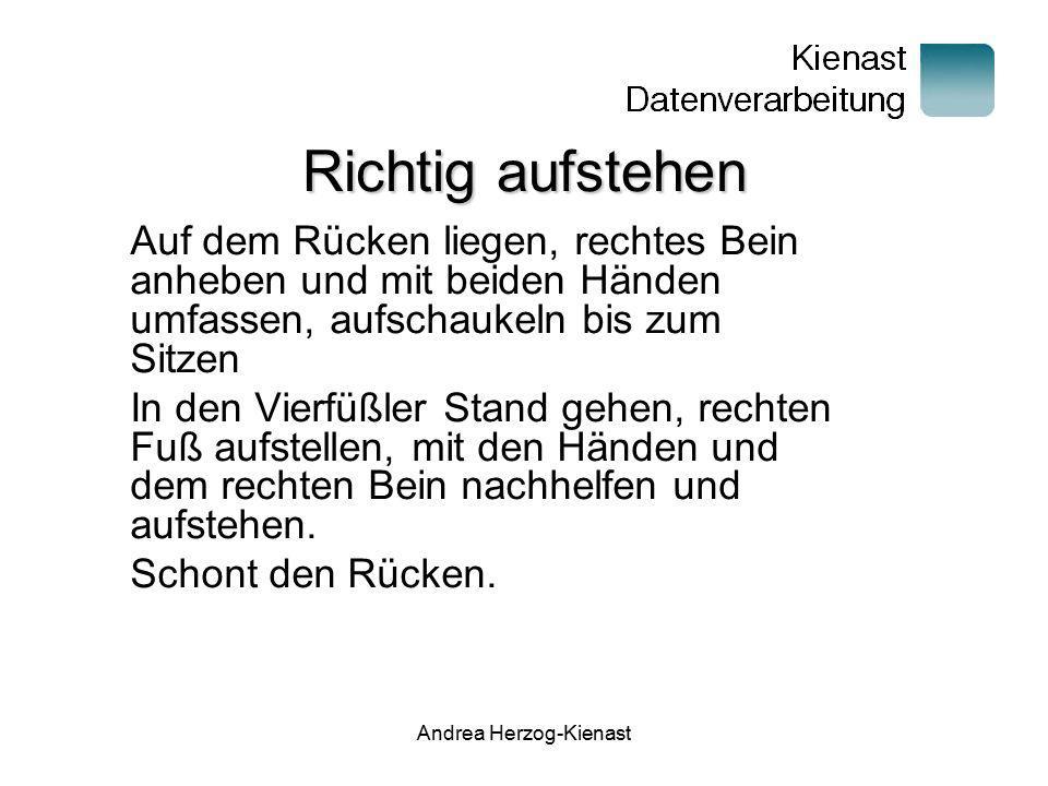 Andrea Herzog-Kienast Richtig aufstehen Auf dem Rücken liegen, rechtes Bein anheben und mit beiden Händen umfassen, aufschaukeln bis zum Sitzen In den
