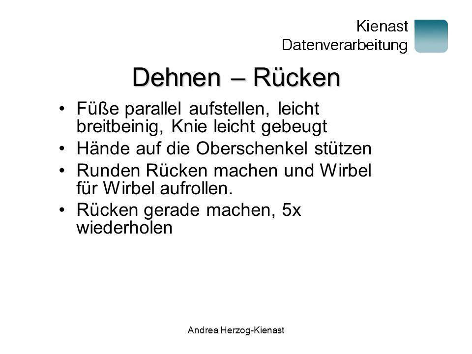 Andrea Herzog-Kienast Dehnen – Rücken Füße parallel aufstellen, leicht breitbeinig, Knie leicht gebeugt Hände auf die Oberschenkel stützen Runden Rück