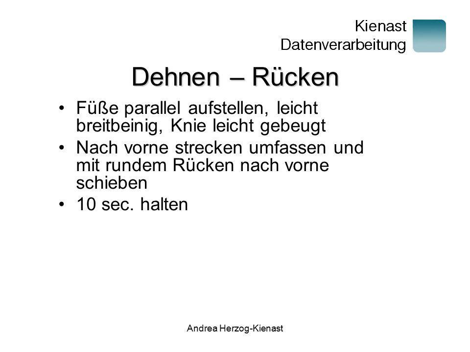 Andrea Herzog-Kienast Dehnen – Rücken Füße parallel aufstellen, leicht breitbeinig, Knie leicht gebeugt Rechten Arm zur linken Schulter ausstrecken.