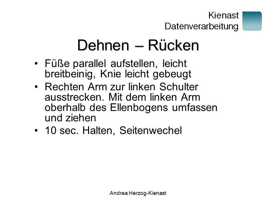 Andrea Herzog-Kienast Dehnen – Hals und Nacken Füße parallel aufstellen, leicht breitbeinig, Knie leicht gebeugt Kopf nach rechts kippen, bis die Dehnung zu spüren ist (keine Hände zum Nachhelfenbenutzen) 10 sec.