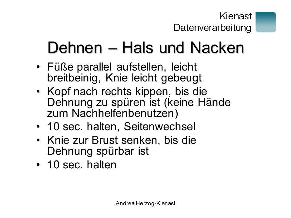 Andrea Herzog-Kienast Dehnen – Hals und Nacken Füße parallel aufstellen, leicht breitbeinig, Knie leicht gebeugt Kopf nach rechts kippen, bis die Dehn