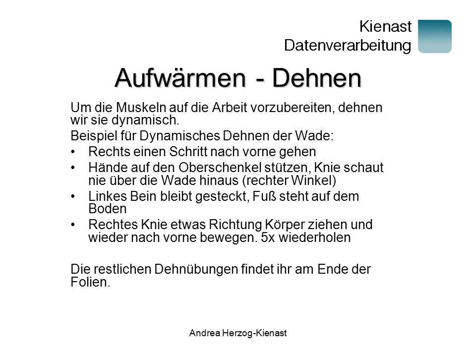 Andrea Herzog-Kienast Aufwärmen - Dehnen Um die Muskeln auf die Arbeit vorzubereiten, dehnen wir sie dynamisch. Beispiel für Dynamisches Dehnen der Wa