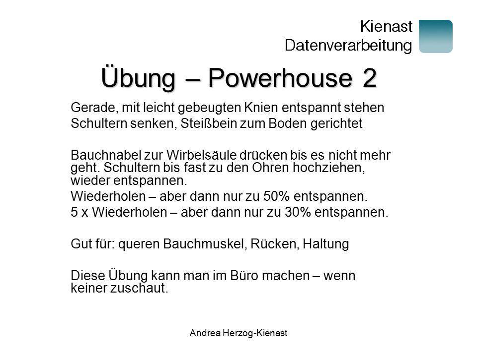 Andrea Herzog-Kienast Übung – Powerhouse 2 Gerade, mit leicht gebeugten Knien entspannt stehen Schultern senken, Steißbein zum Boden gerichtet Bauchna