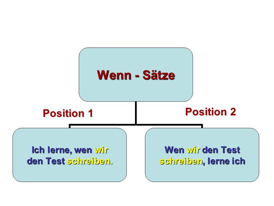Wenn - Sätze Ich lerne, wen wir den Test schreiben. Wen wir den Test schreiben, lerne ich Position 1 Position 2