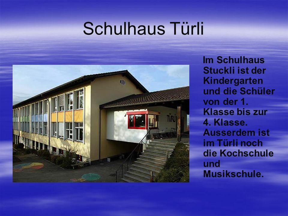 Schulhaus Türli Im Schulhaus Stuckli ist der Kindergarten und die Schüler von der 1.