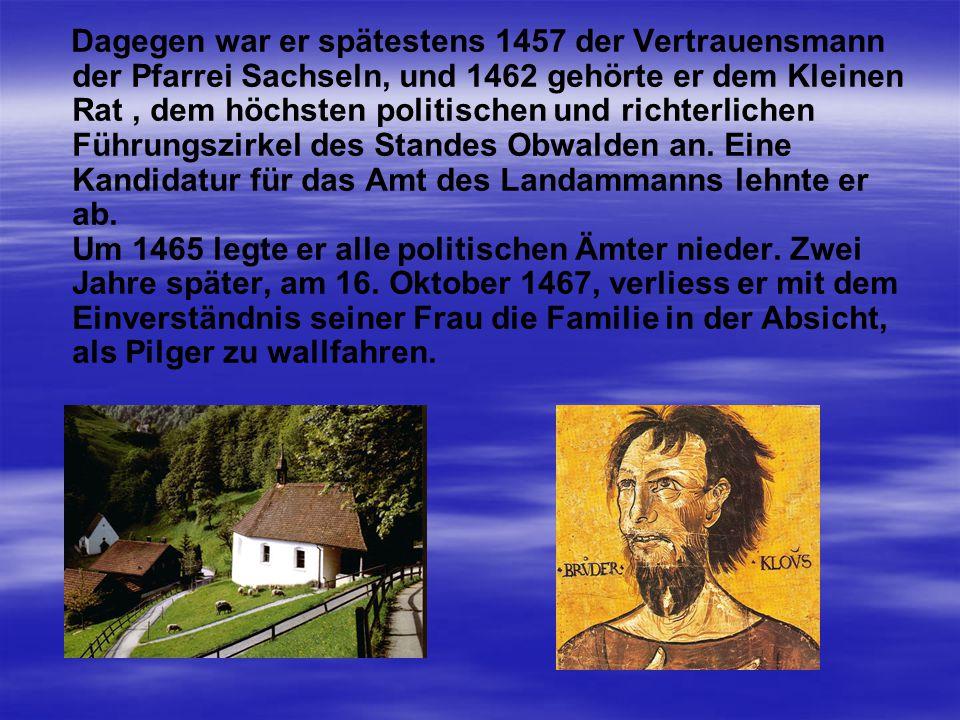 Dagegen war er spätestens 1457 der Vertrauensmann der Pfarrei Sachseln, und 1462 gehörte er dem Kleinen Rat, dem höchsten politischen und richterlichen Führungszirkel des Standes Obwalden an.
