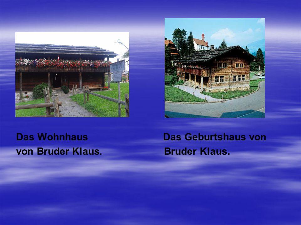 Das Wohnhaus Das Geburtshaus von von Bruder Klaus. Bruder Klaus.