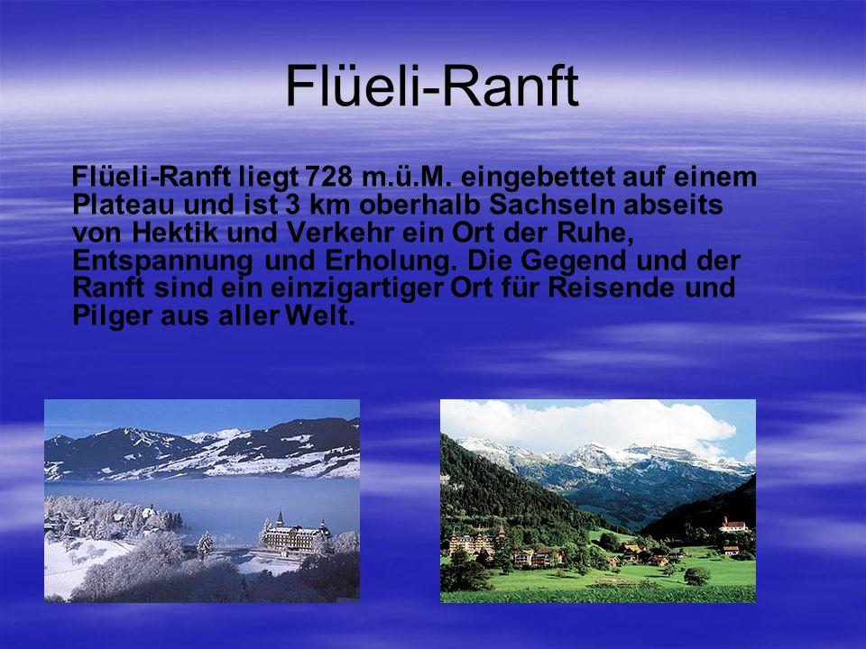 Flüeli-Ranft Flüeli-Ranft liegt 728 m.ü.M.