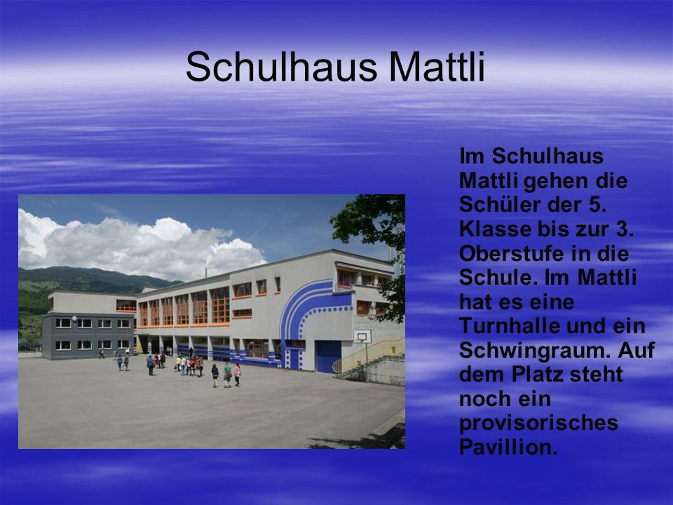 Schulhaus Mattli Im Schulhaus Mattli gehen die Schüler der 5.