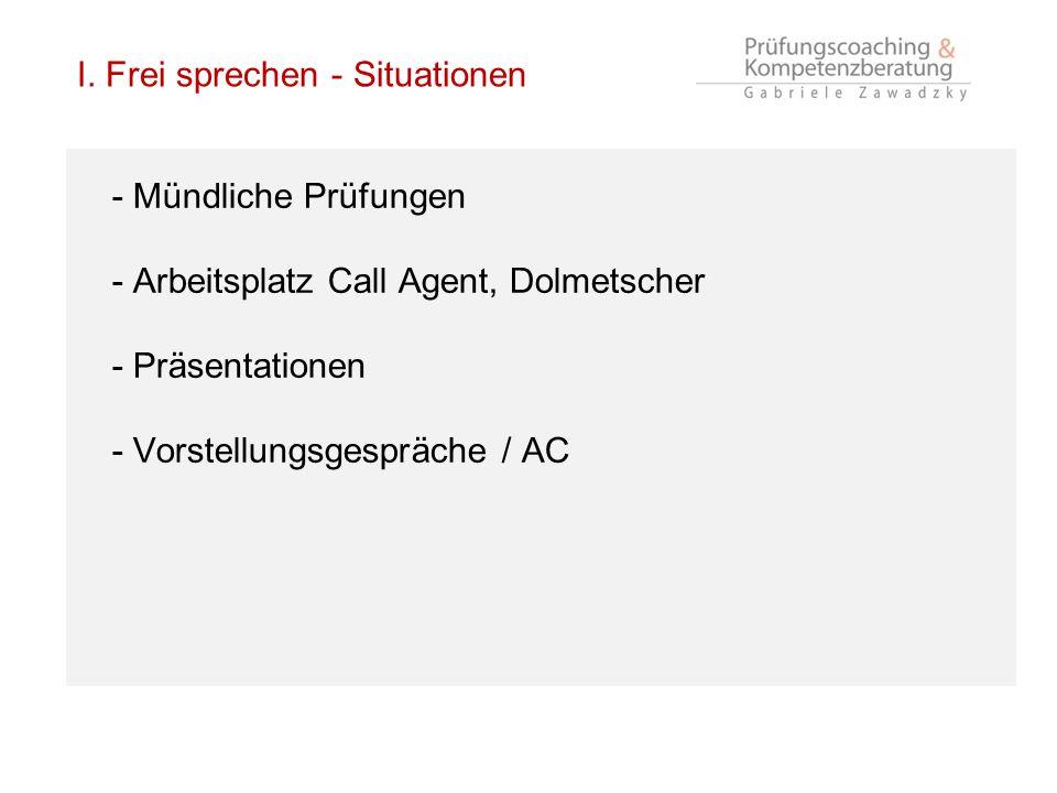 - Mündliche Prüfungen - Arbeitsplatz Call Agent, Dolmetscher - Präsentationen - Vorstellungsgespräche / AC I. Frei sprechen - Situationen