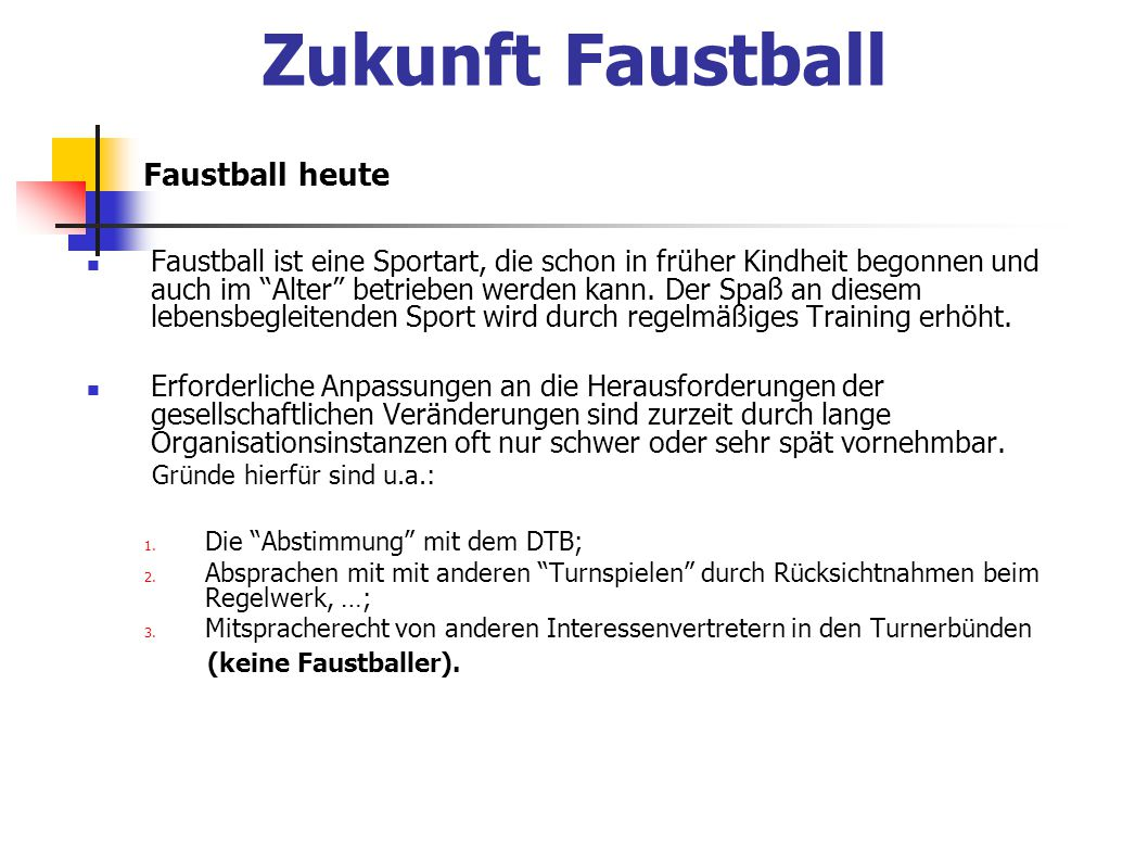 """Faustball heute Faustball ist eine Sportart, die schon in früher Kindheit begonnen und auch im """"Alter"""" betrieben werden kann. Der Spaß an diesem leben"""