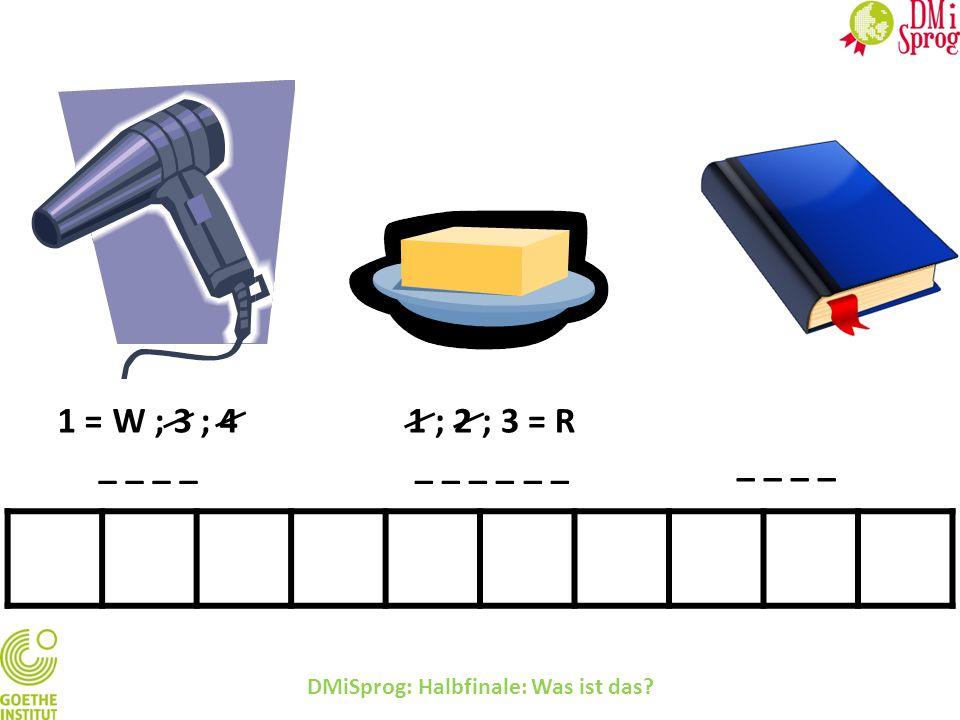 1 = W ; 3 ; 4 _ _ 1 ; 2 ; 3 = R _ _ _ _ _