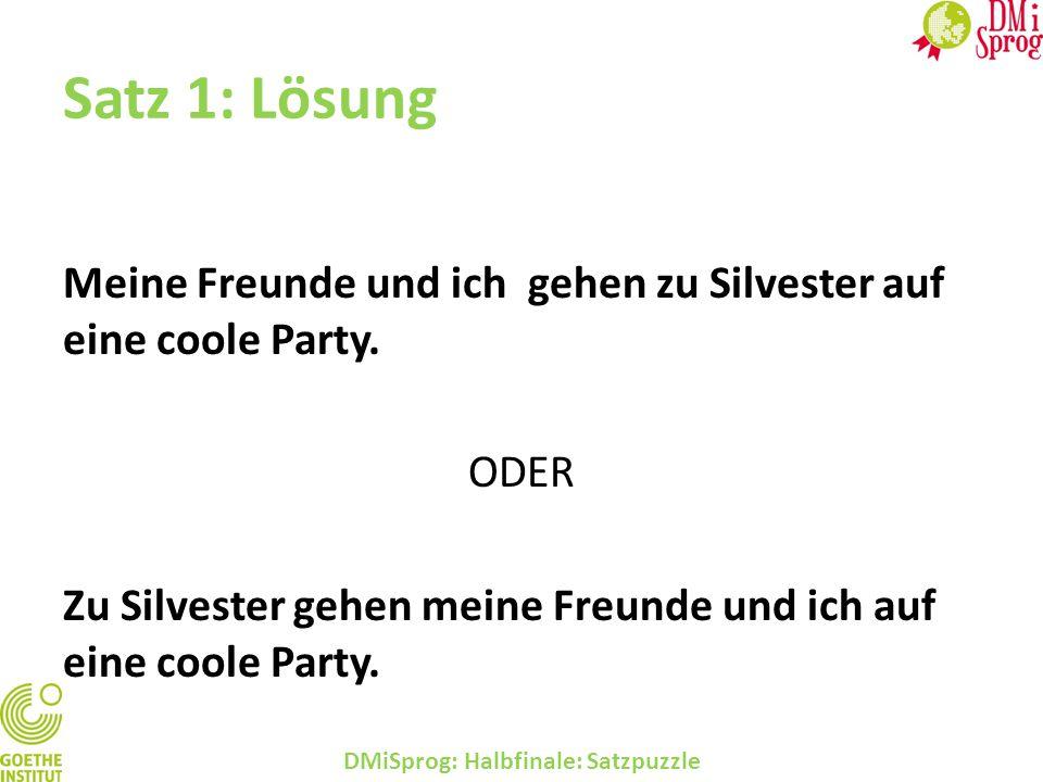 Satz 1: Lösung Meine Freunde und ich gehen zu Silvester auf eine coole Party. ODER Zu Silvester gehen meine Freunde und ich auf eine coole Party. DMiS