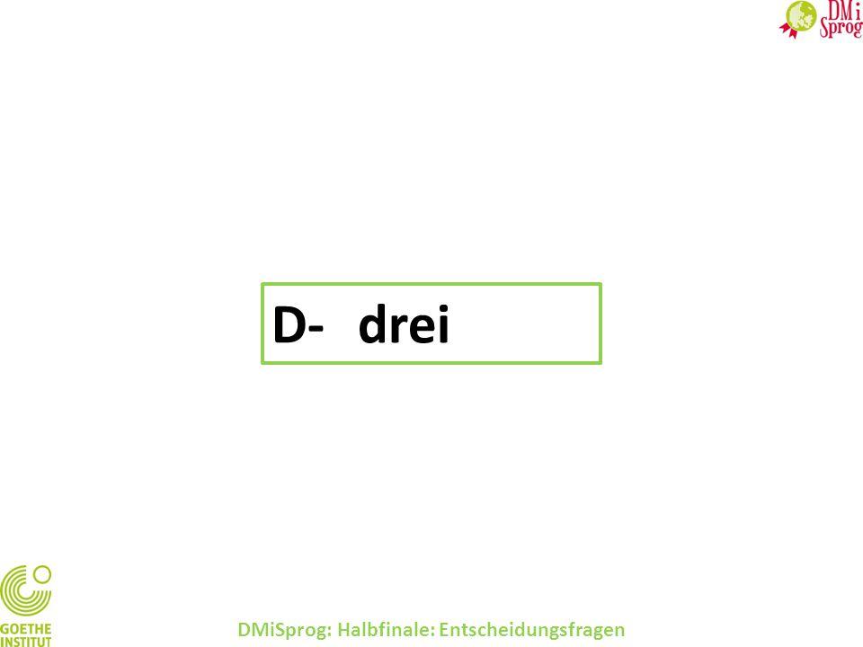 DMiSprog: Halbfinale: Entscheidungsfragen D-drei