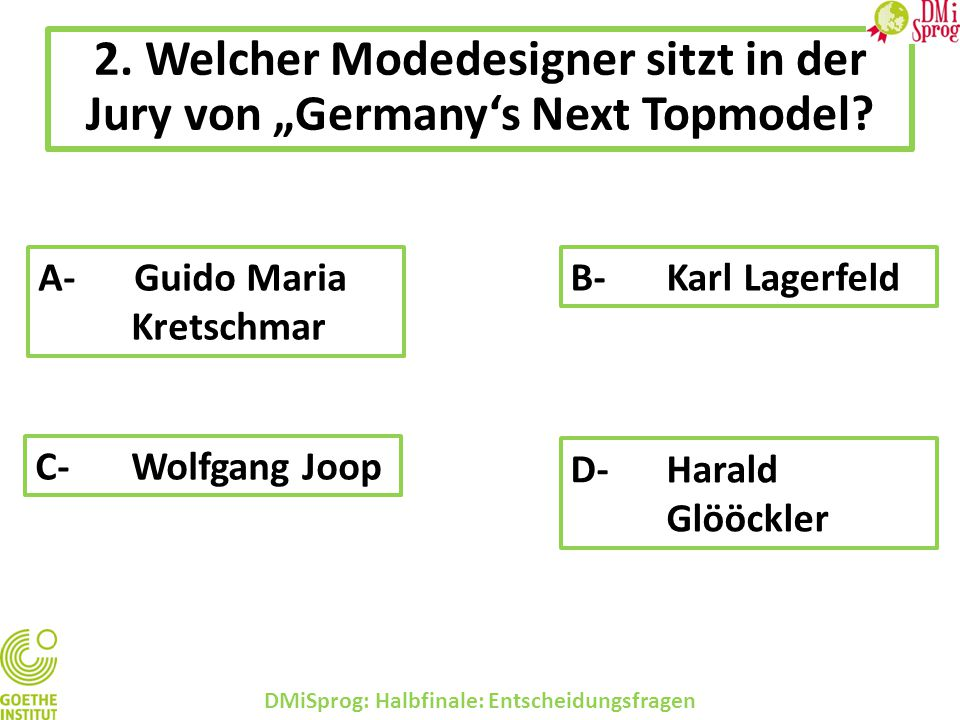 """2. Welcher Modedesigner sitzt in der Jury von """"Germany's Next Topmodel? DMiSprog: Halbfinale: Entscheidungsfragen A-Guido Maria Kretschmar B-Karl Lage"""