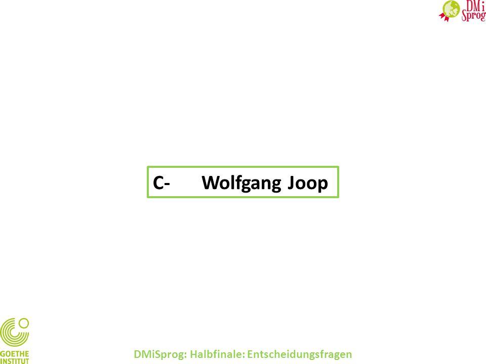 DMiSprog: Halbfinale: Entscheidungsfragen C-Wolfgang Joop