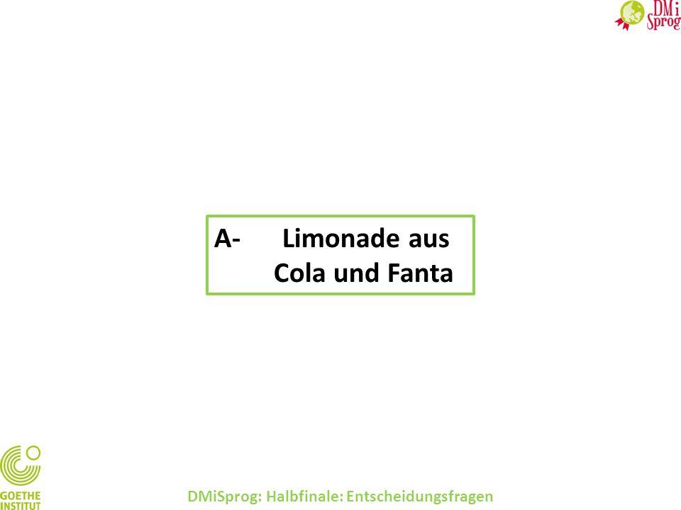 DMiSprog: Halbfinale: Entscheidungsfragen A-Limonade aus Cola und Fanta