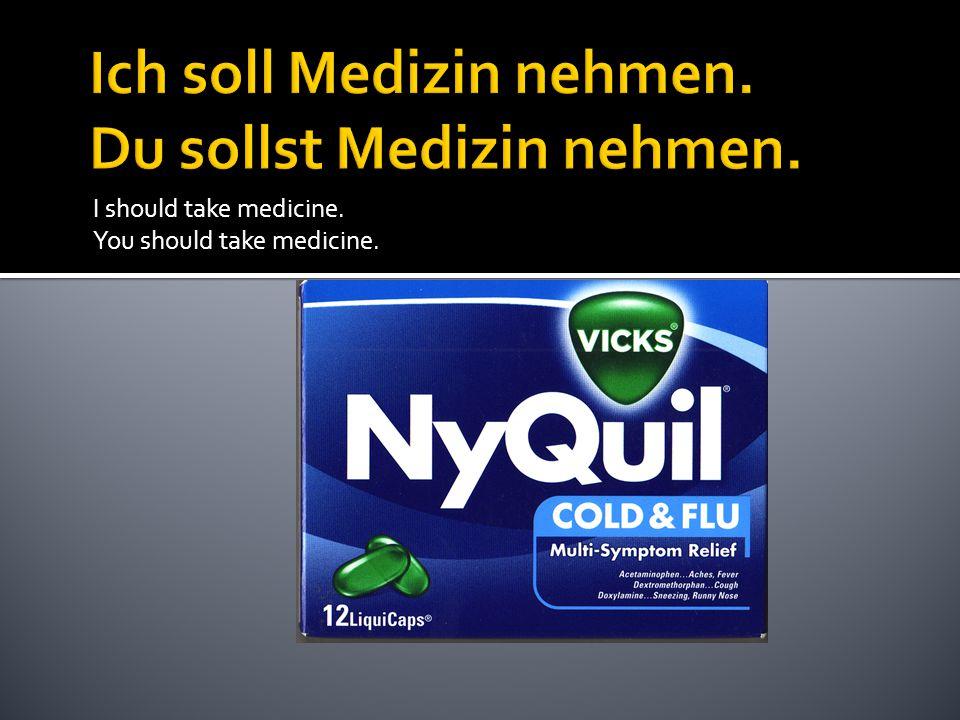 I should take medicine. You should take medicine.