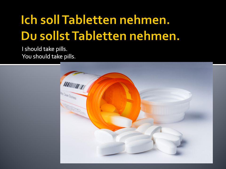 I should take pills. You should take pills.