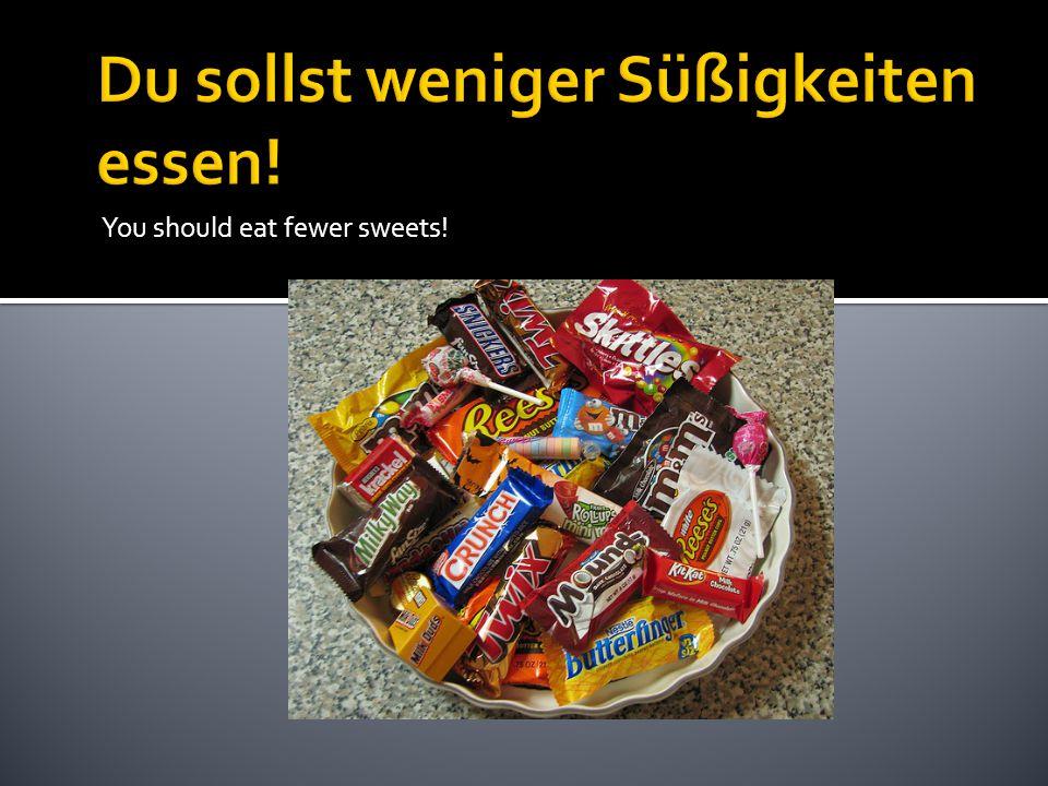 You should eat fewer sweets!