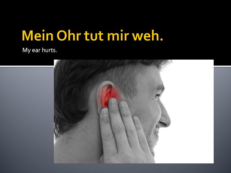 My ear hurts.