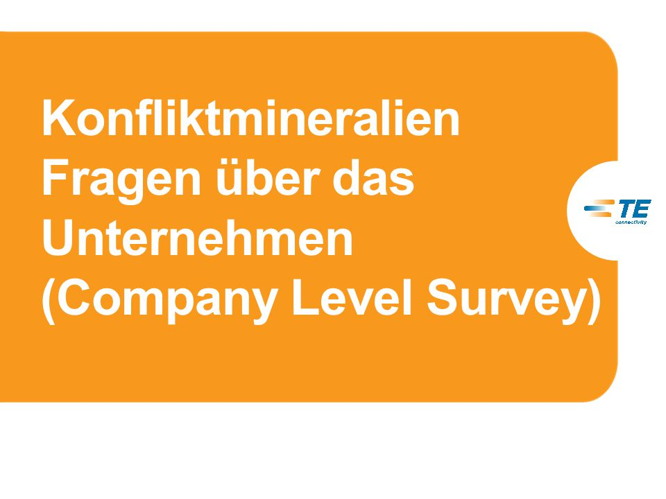 Conflict Minerals Survey – Company Level Die Fragen im Company Level Conflict Minerals Survey sollen herausfinden, wie Ihr Unternehmen mit der Sammlung, Prüfung und den Berichten über die Herkunft von Konfliktmineralien in den Produkten umgeht.