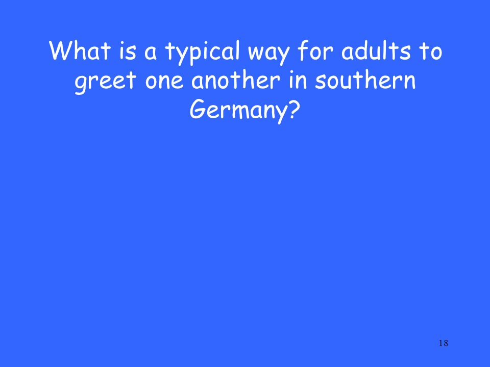 18 What is a typical way for adults to greet one another in southern Germany?