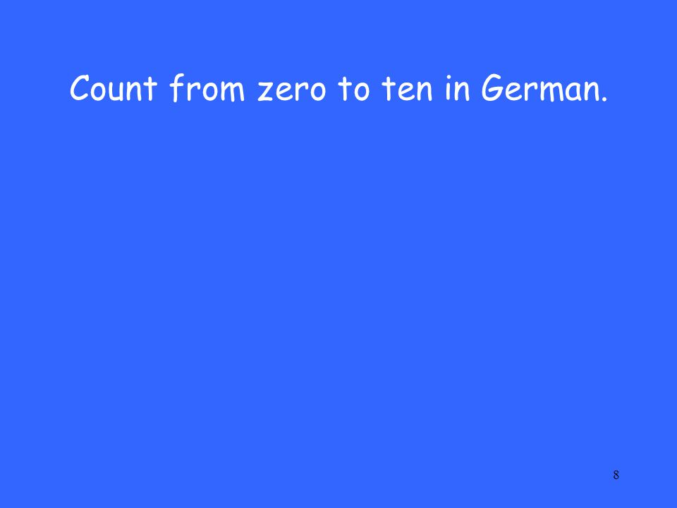 8 Count from zero to ten in German.