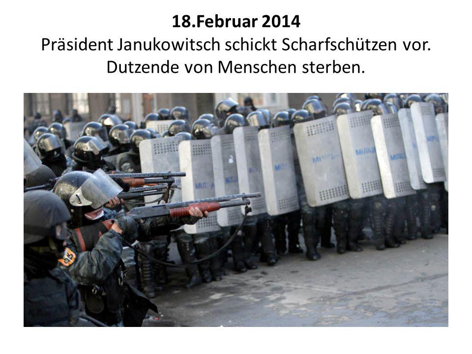 18.Februar 2014 Präsident Janukowitsch schickt Scharfschützen vor. Dutzende von Menschen sterben.