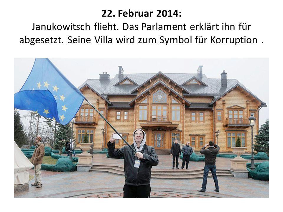 22.Februar 2014: Janukowitsch flieht. Das Parlament erklärt ihn für abgesetzt.