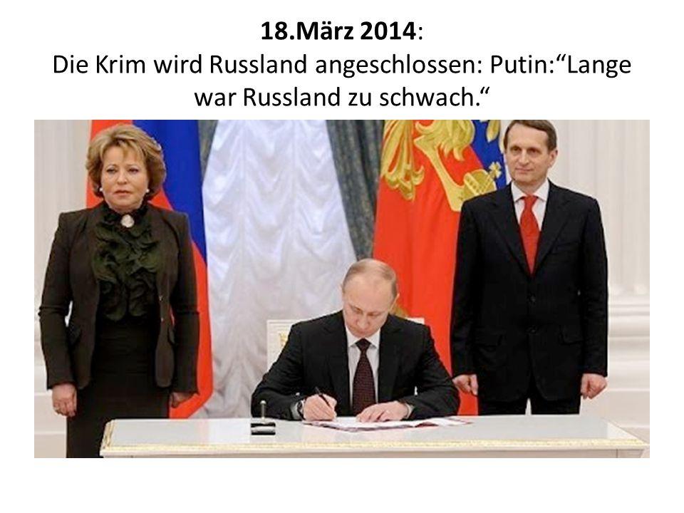 18.März 2014: Die Krim wird Russland angeschlossen: Putin: Lange war Russland zu schwach.
