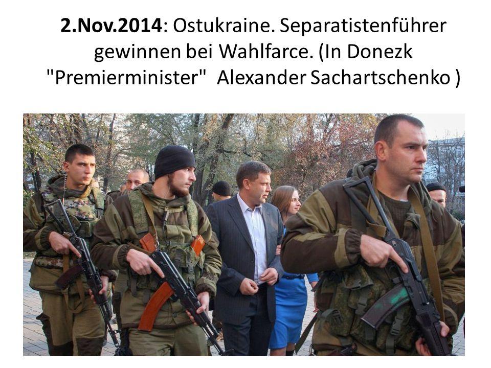 2.Nov.2014: Ostukraine. Separatistenführer gewinnen bei Wahlfarce.