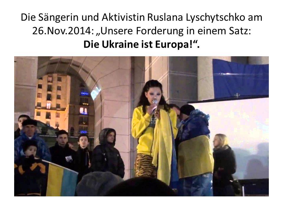 """Die Sängerin und Aktivistin Ruslana Lyschytschko am 26.Nov.2014: """"Unsere Forderung in einem Satz: Die Ukraine ist Europa! ."""