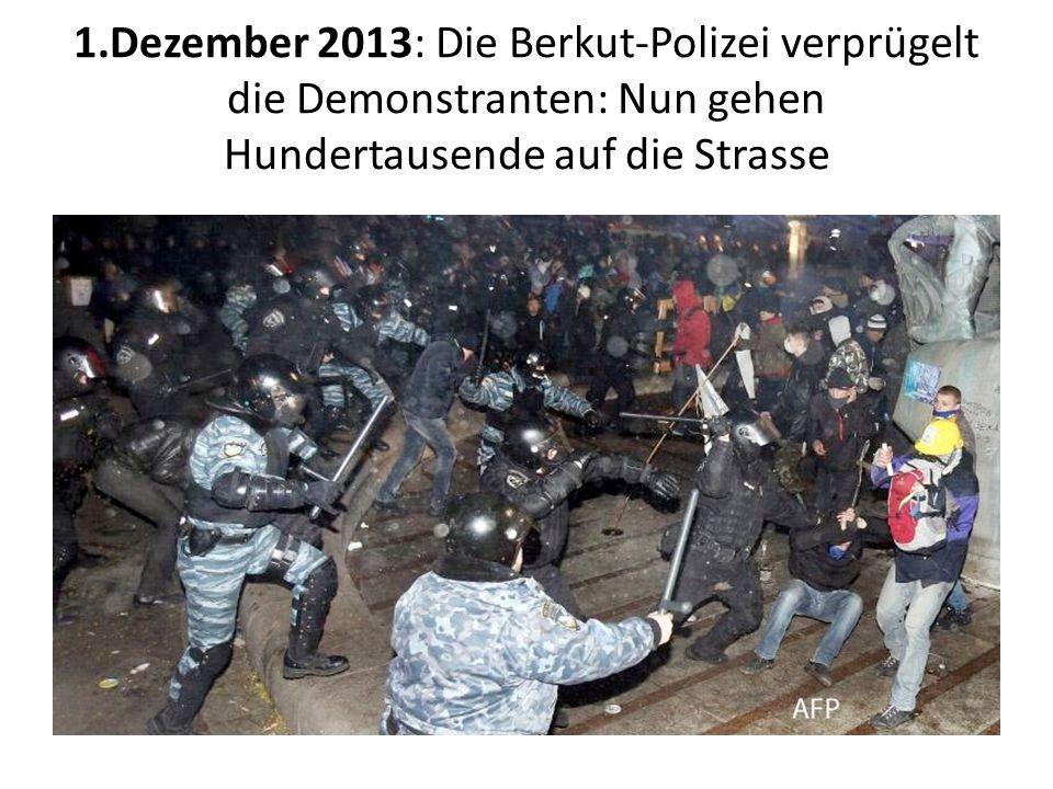 1.Dezember 2013: Die Berkut-Polizei verprügelt die Demonstranten: Nun gehen Hundertausende auf die Strasse