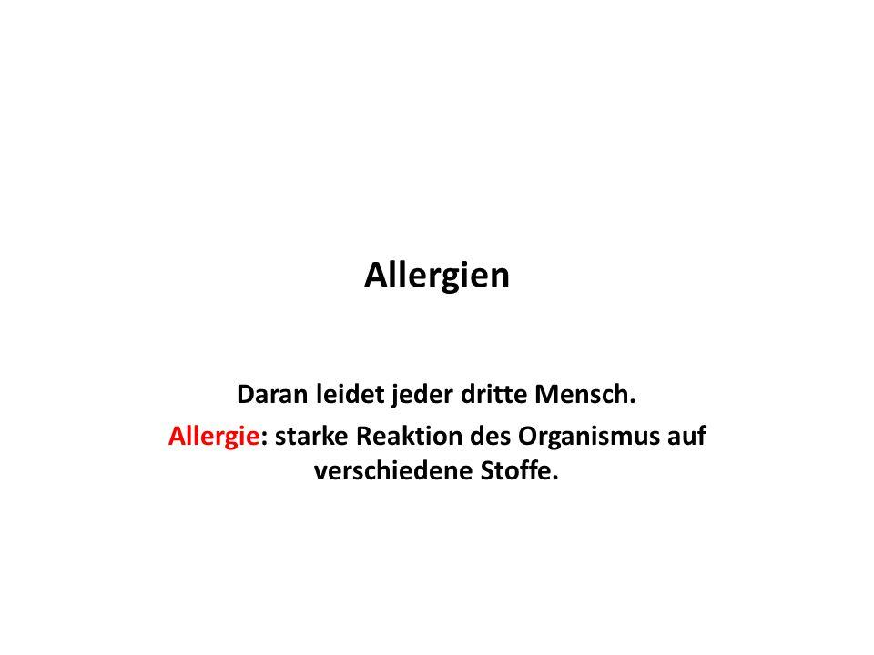 Allergien Daran leidet jeder dritte Mensch. Allergie: starke Reaktion des Organismus auf verschiedene Stoffe.