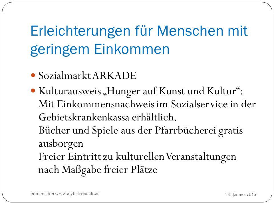 """Erleichterungen für Menschen mit geringem Einkommen 18. Jänner 2015 Information www.asylinfreistadt.at Sozialmarkt ARKADE Kulturausweis """"Hunger auf Ku"""