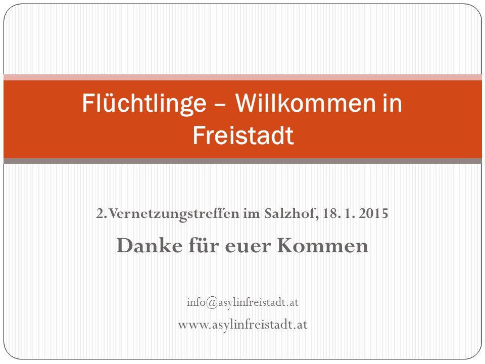 2. Vernetzungstreffen im Salzhof, 18. 1. 2015 Danke für euer Kommen info@asylinfreistadt.at www.asylinfreistadt.at Flüchtlinge – Willkommen in Freista