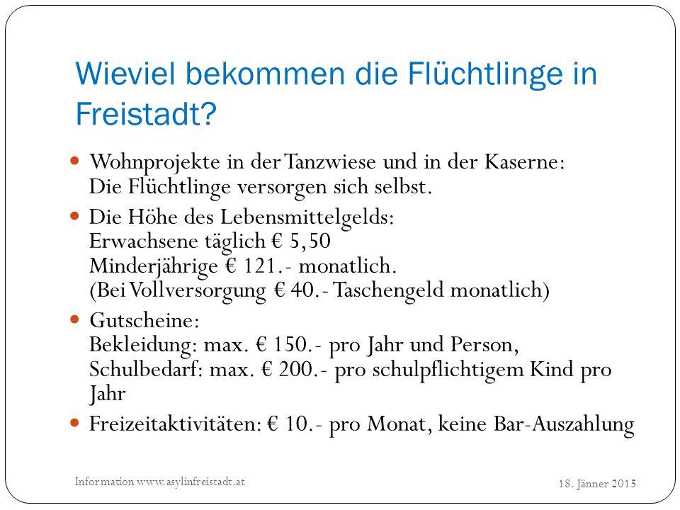 Wieviel bekommen die Flüchtlinge in Freistadt? 18. Jänner 2015 Information www.asylinfreistadt.at Wohnprojekte in der Tanzwiese und in der Kaserne: Di