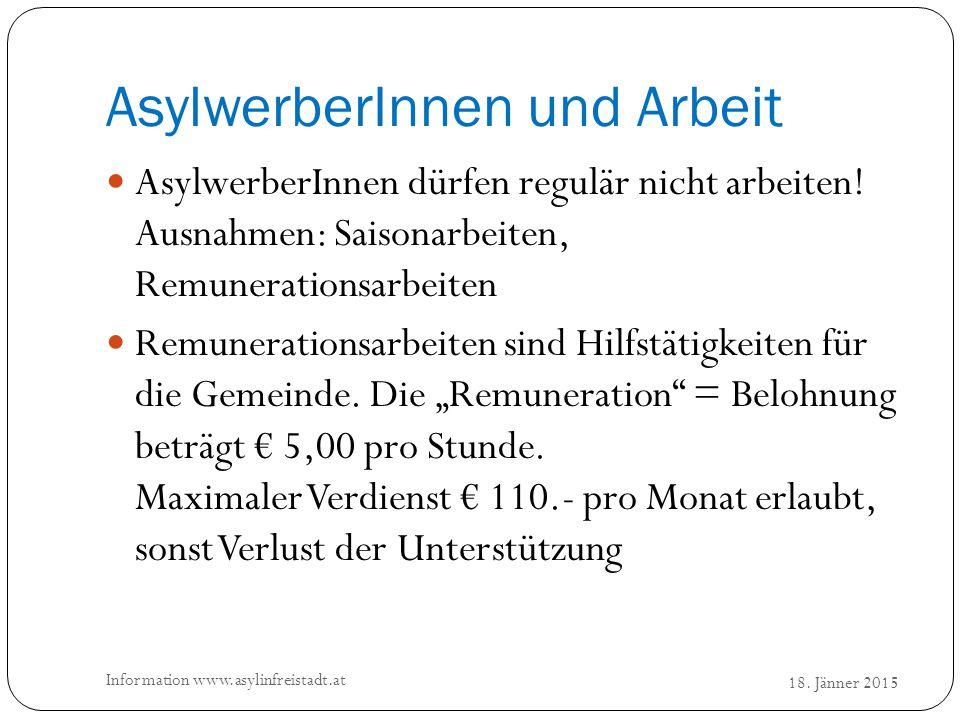 AsylwerberInnen und Arbeit 18. Jänner 2015 Information www.asylinfreistadt.at AsylwerberInnen dürfen regulär nicht arbeiten! Ausnahmen: Saisonarbeiten