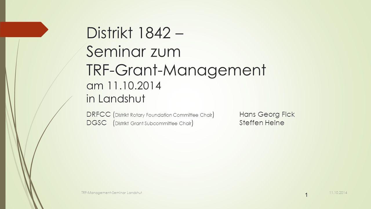 Global & District Grants Rotary Foundation Grants District Grants Global Grants 11.10.2014 TRF-Management-Seminar Landshut