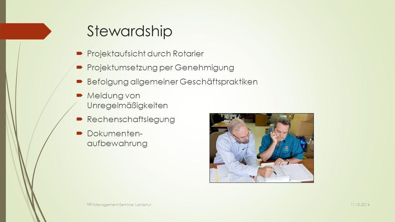 Stewardship  Projektaufsicht durch Rotarier  Projektumsetzung per Genehmigung  Befolgung allgemeiner Geschäftspraktiken  Meldung von Unregelmäßigkeiten  Rechenschaftslegung  Dokumenten- aufbewahrung 11.10.2014 TRF-Management-Seminar Landshut