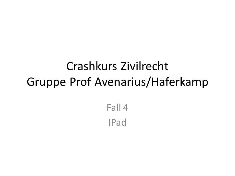 Crashkurs Zivilrecht Gruppe Prof Avenarius/Haferkamp Fall 4 IPad