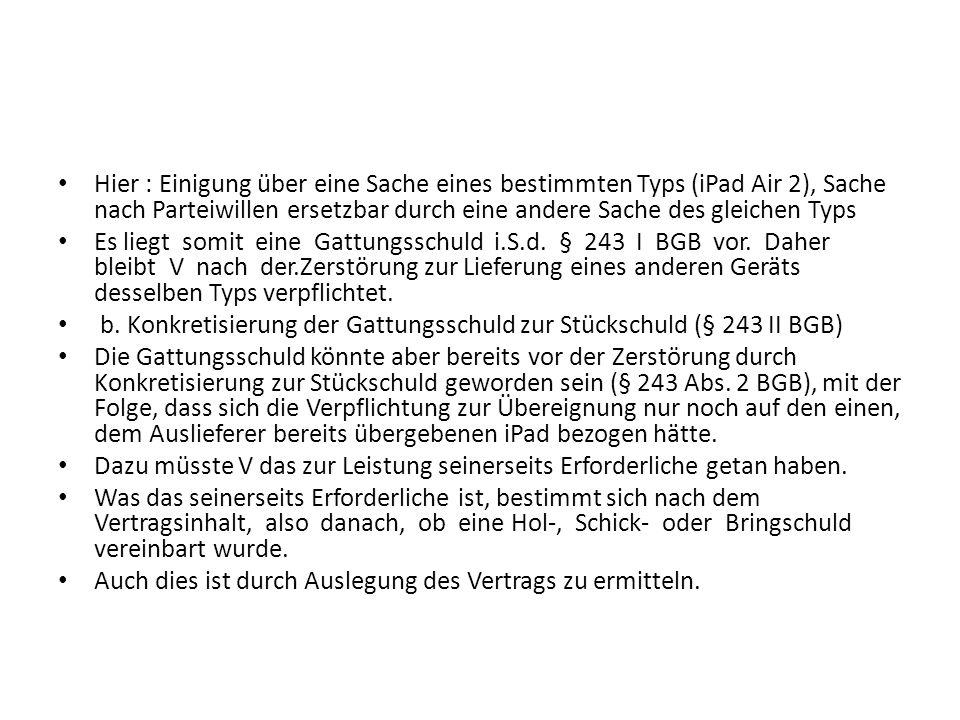 Hier : Einigung über eine Sache eines bestimmten Typs (iPad Air 2), Sache nach Parteiwillen ersetzbar durch eine andere Sache des gleichen Typs Es liegt somit eine Gattungsschuld i.S.d.