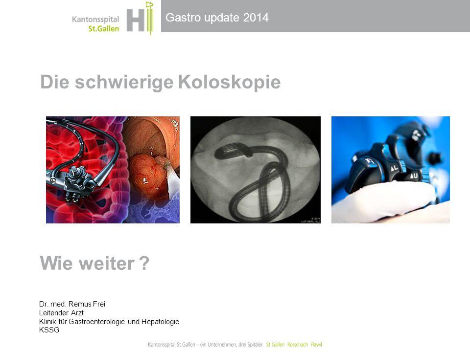 Gastro update 2014 Die schwierige Koloskopie Wie weiter ? Dr. med. Remus Frei Leitender Arzt Klinik für Gastroenterologie und Hepatologie KSSG