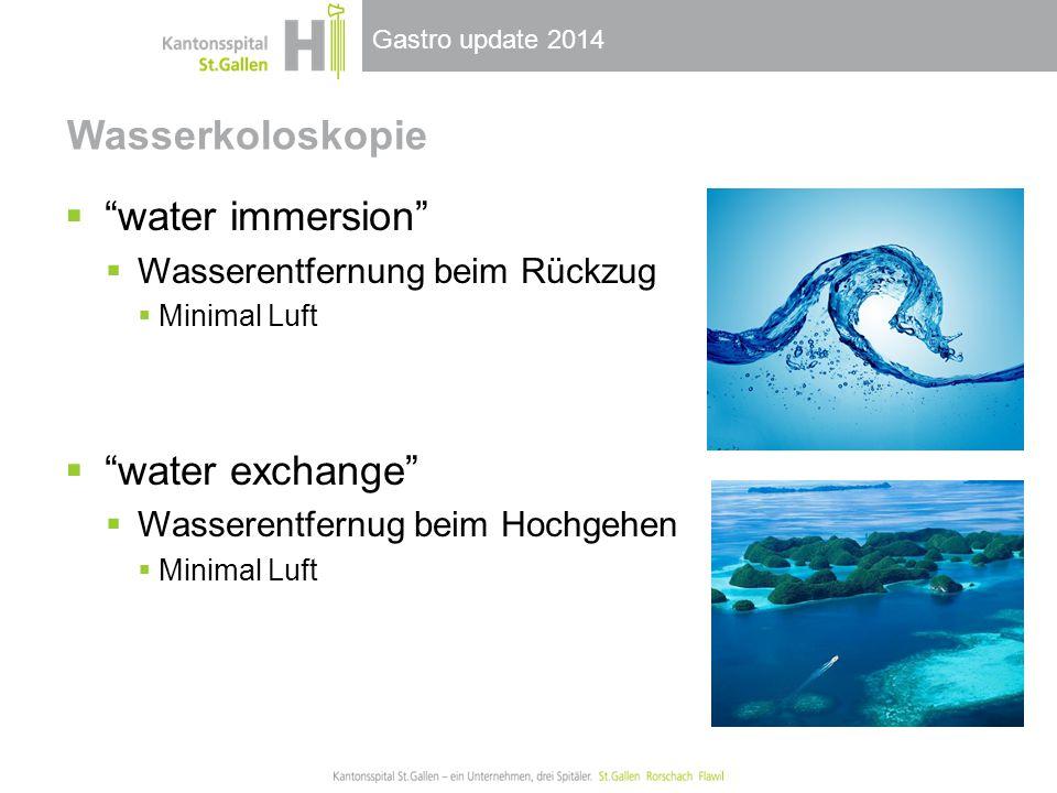 """Gastro update 2014 Wasserkoloskopie  """"water immersion""""  Wasserentfernung beim Rückzug  Minimal Luft  """"water exchange""""  Wasserentfernug beim Hochg"""
