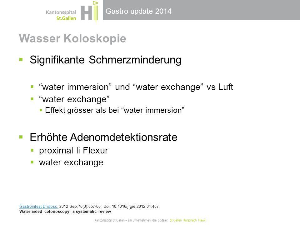 """Gastro update 2014 Wasser Koloskopie  Signifikante Schmerzminderung  """"water immersion"""" und """"water exchange"""" vs Luft  """"water exchange""""  Effekt grös"""