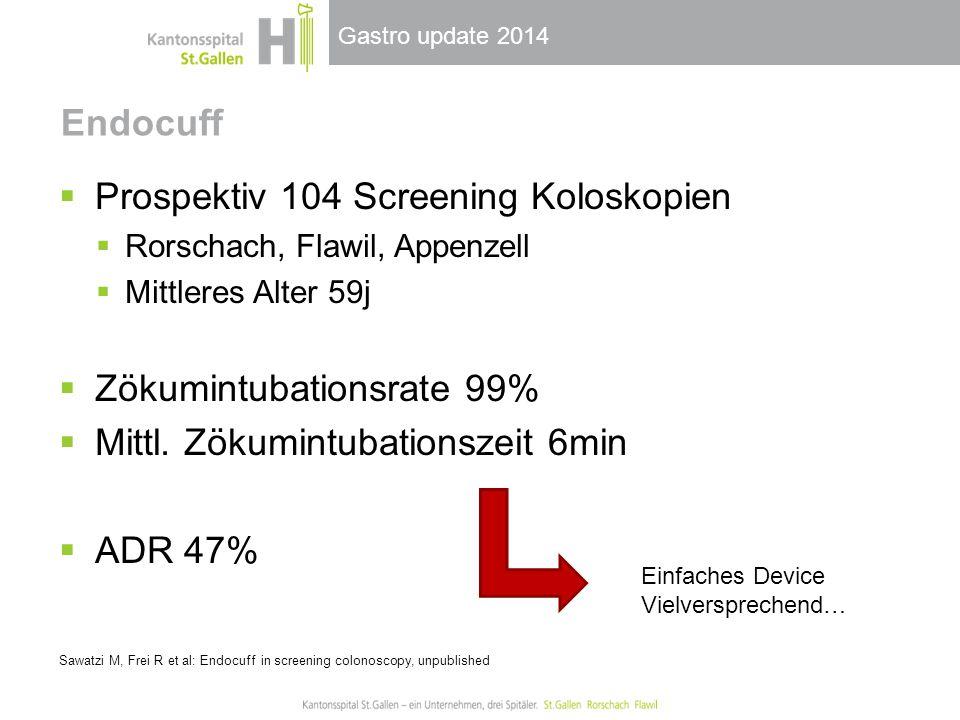 Gastro update 2014 Endocuff  Prospektiv 104 Screening Koloskopien  Rorschach, Flawil, Appenzell  Mittleres Alter 59j  Zökumintubationsrate 99%  Mittl.