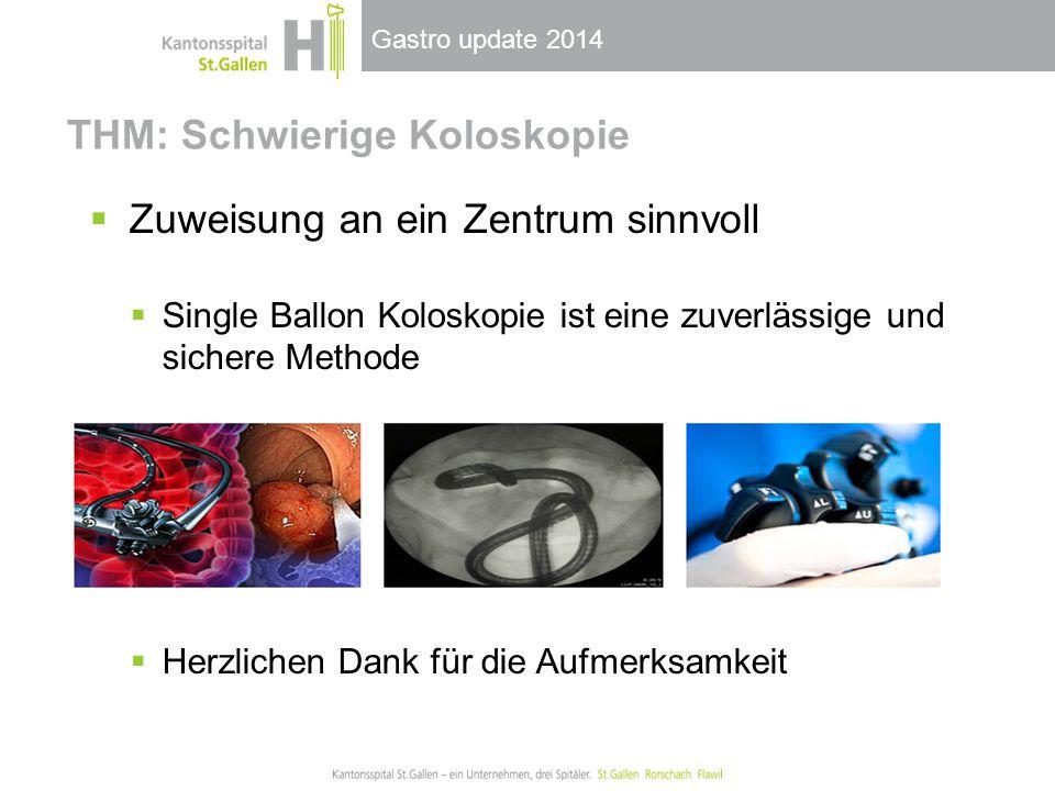 Gastro update 2014 THM: Schwierige Koloskopie  Zuweisung an ein Zentrum sinnvoll  Single Ballon Koloskopie ist eine zuverlässige und sichere Methode  Herzlichen Dank für die Aufmerksamkeit